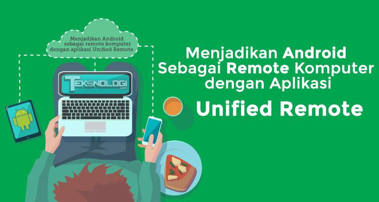 Cara Menjadikan Android Sebagai Remote Komputer dengan Aplikasi Unified Remote