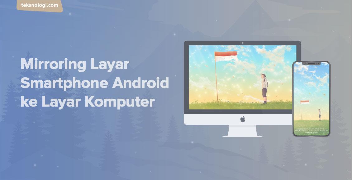 mirroring-layar-smartphone-android-ke-layar-monitor-komputer