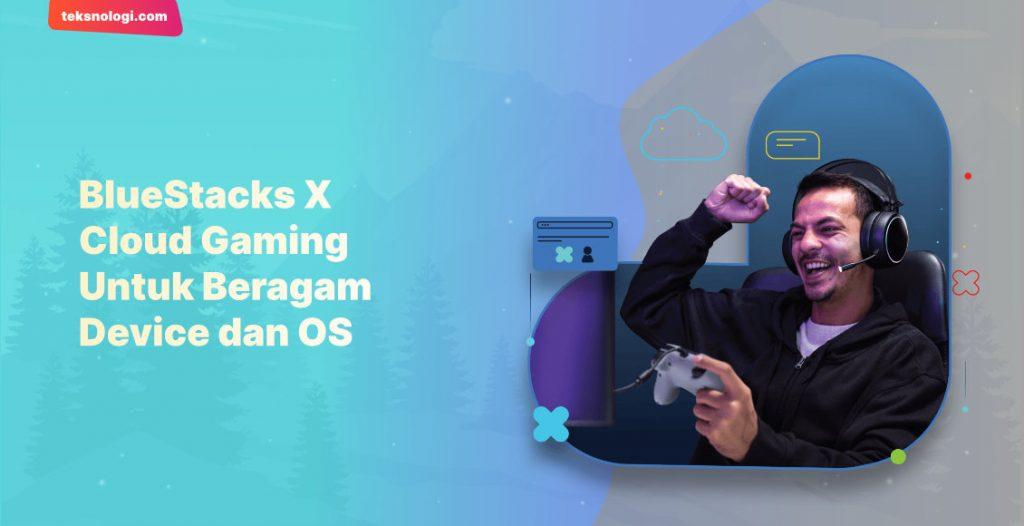 bluestacks-x-cross-platform-android-cloud-gaming-gratis